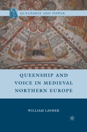 Queenship and Voice in Medieval Northern Europe ebook by W. Layher