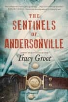 The Sentinels of Andersonville eBook by Tracy Groot