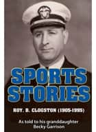 Sports Stories: Roy B. Clogston (1905-1995) ebook by