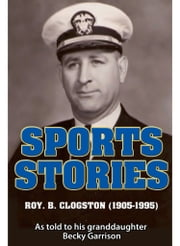 Sports Stories: Roy B. Clogston (1905-1995) ebook by Becky Garrison