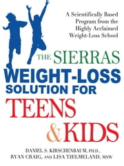 The Sierras Weight-Loss Solution for Teens and Kids - A Scientifically Based Program from the Highly Acclaimed Weight-Loss School ebook by Daniel Kirschenbaum,Ryan Craig,Lisa Tjelmeland