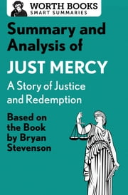 Summary and Analysis of Just Mercy: A Story of Justice and Redemption - Based on the Book by Bryan Stevenson ebook by Worth Books
