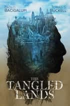 The Tangled Lands ebook by Paolo Bacigalupi, Tobias S. Buckell