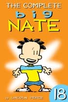 The Complete Big Nate: #18 ebook by Lincoln Peirce