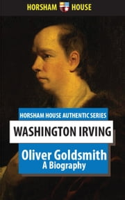 Oliver Goldsmith - A Biography ebook by Washington Irving