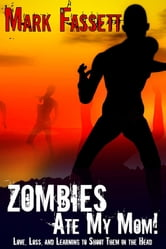 Zombies Ate My Mom ebook by Mark Fassett