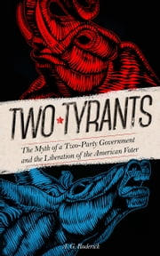 Two Tyrants. The Myth of a Two-Party Government and the Liberation of the American Voter ebook by A.G. Roderick