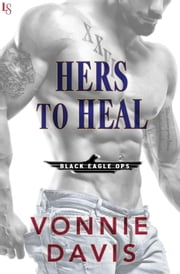 Hers to Heal - A Black Eagle Ops Novel ebook by Vonnie Davis