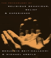The Psychology of Religious Behaviour, Belief and Experience ebook by Michael Argyle,Benjamin Beit-Hallahmi