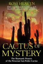 Cactus of Mystery - The Shamanic Powers of the Peruvian San Pedro Cactus ebook by Ross Heaven