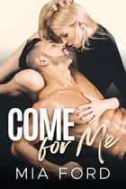 Come For Me ebook by Mia Ford