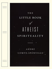 The Little Book of Atheist Spirituality ebook by Andre Comte-Sponville,Nancy Huston