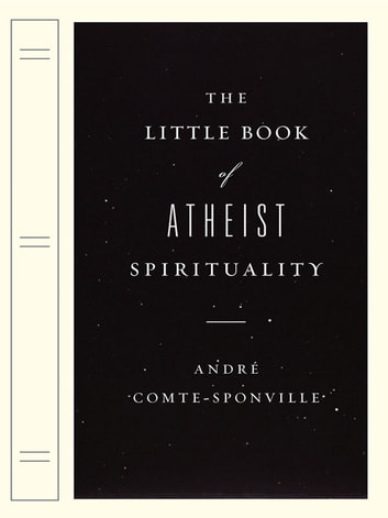 The Little Book of Atheist Spirituality ebook by Andre Comte-Sponville