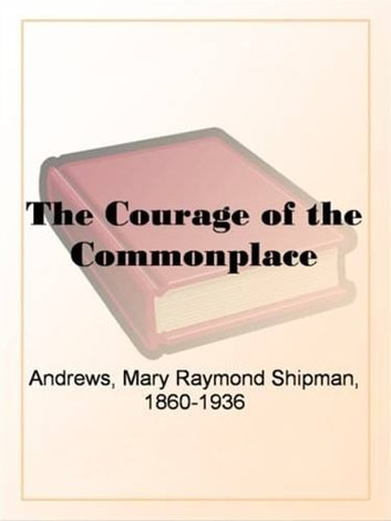 The Courage Of The Commonplace ebook by Mary Raymond Shipman Andrews