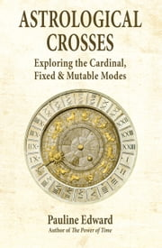 Astrological Crosses: Exploring the Cardinal, Fixed and Mutable Modes ebook by Pauline Edward