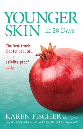 Younger Skin in 28 Days - The Fast-track Diet for Beautiful Skin and a Cellulite-proof Body ebook by Fischer, Karen