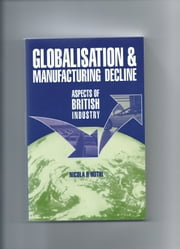 Globalisation and Manufacturing Decline - aspects of British industry ebook by Nicola R. Hothi