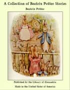 A Collection of Beatrix Potter Stories ebook by Beatrix Potter