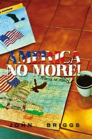 America NO MORE! ebook by John Briggs
