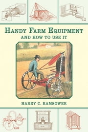 Handy Farm Equipment and How to Use It ebook by Harry C. Ramsower