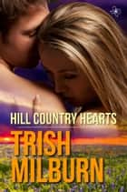 Hill Country Hearts ebook by Trish Milburn