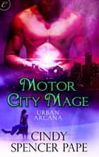Motor City Mage ebook by Cindy Spencer Pape