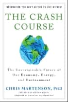 The Crash Course - The Unsustainable Future of Our Economy, Energy, and Environment eBook by Chris Martenson