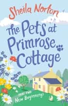 The Pets at Primrose Cottage: Part Two New Beginnings ebook by Sheila Norton