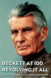 Beckett at 100: Revolving It All ebook by Linda Ben-Zvi,Angela Moorjani