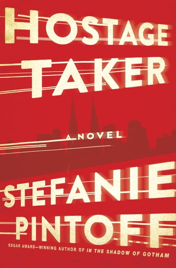 Hostage Taker - A Novel ebook by Stefanie Pintoff