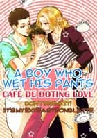 (Yaoi) A Boy Who Wet His Pants - Café de Doting Love - Don't drink it! It's my extra strong latte ebook by Shigeru Itoi