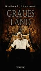 Graues Land - Roman ebook by Michael Dissieux, LUZIFER-Verlag