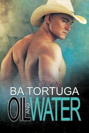 Oil and Water ebook by BA Tortuga