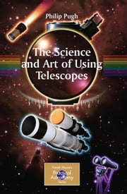 The Science and Art of Using Telescopes ebook by Philip Pugh