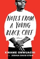 Notes from a Young Black Chef - A Memoir eBook by Kwame Onwuachi, Joshua David Stein
