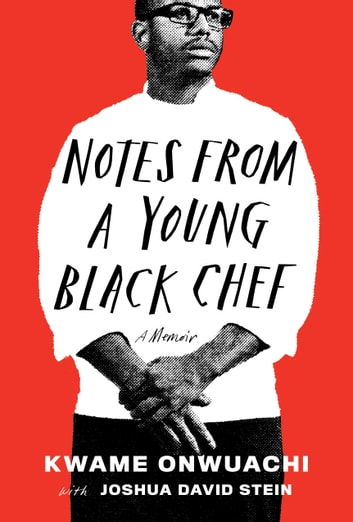 Notes from a Young Black Chef - A Memoir ebook by Kwame Onwuachi,Joshua David Stein