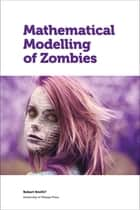 Mathematical Modelling of Zombies ebook by Robert Smith?, Andrew Cartmel