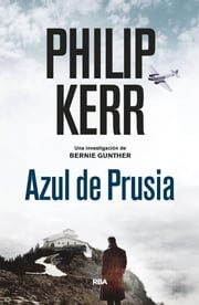 Azul de Prusia - Bernie Gunther 12 ebook by Philip  Kerr