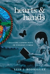 Hearts and Hands, Second Edition - Creating Community in Violent Times ebook by Luis J. Rodriguez