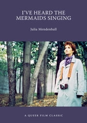 I've Heard the Mermaids Singing - A Queer Film Classic ebook by Julia Mendenhall