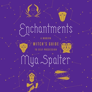 Enchantments - A Modern Witch's Guide to Self-Possession audiobook by Mya Spalter