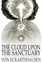 The Cloud Upon the Sanctuary ebook by Karl von Eckartshausen, Isabel de Steiger