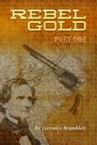 Rebel Gold Part One ebook by Terrance Bramblett