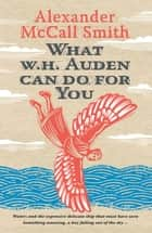 ebook What W. H. Auden Can Do for You de Alexander McCall Smith