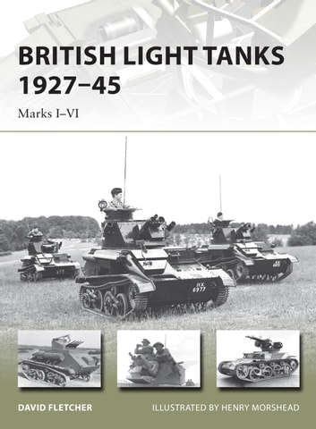 British Light Tanks 1927–45 - Marks I–VI ebook by David Fletcher
