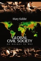 Global Civil Society - An Answer to War ebook by Mary Kaldor