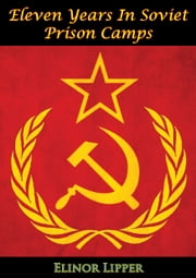 Eleven Years In Soviet Prison Camps ebook by Elinor Lipper