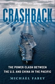Crashback - The Power Clash Between the U.S. and China in the Pacific ebook by Michael Fabey