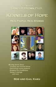 Kernels of Hope: Real People, Real Stories ebook by Bob and Gail Kaku
