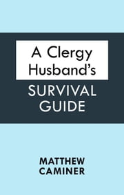 A Clergy Husband's Survival Guide ebook by Matthew Caminer